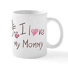 I Love My Mommy Mugs