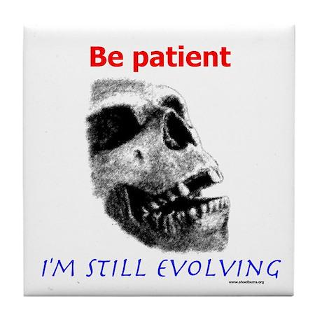 Be Patient, I'm Still Evolving Tile Coaster