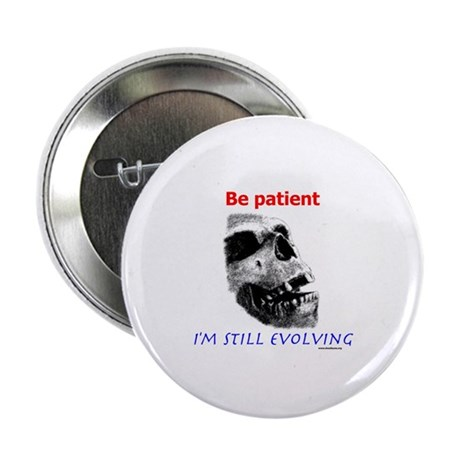 "Be Patient, I'm Still Evolving 2.25"" Button (100 p"
