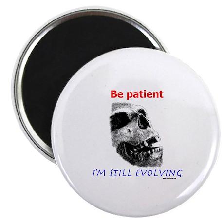 "Be Patient, I'm Still Evolving 2.25"" Magnet (100 p"