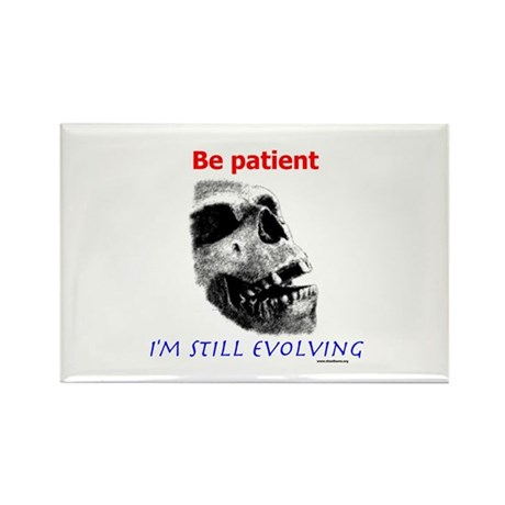 Be Patient, I'm Still Evolving Rectangle Magnet (1