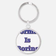 Normal is Boring Round Keychain