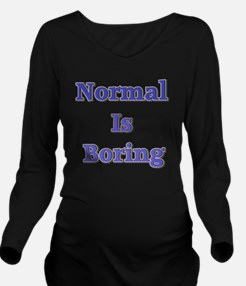 Normal is Boring Long Sleeve Maternity T-Shirt