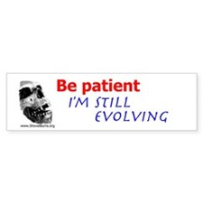 Be Patient. I'm Still Evolving Bumper Bumper Sticker