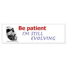 Be Patient. I'm Still Evolving Bumper Bumper Sticker