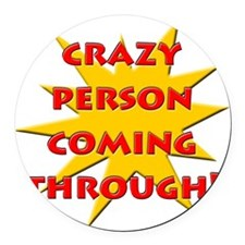 Crazy person coming through! Round Car Magnet