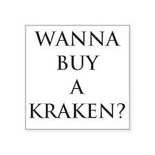 """Wanna buy a krakken? Square Sticker 3"""" x 3"""""""