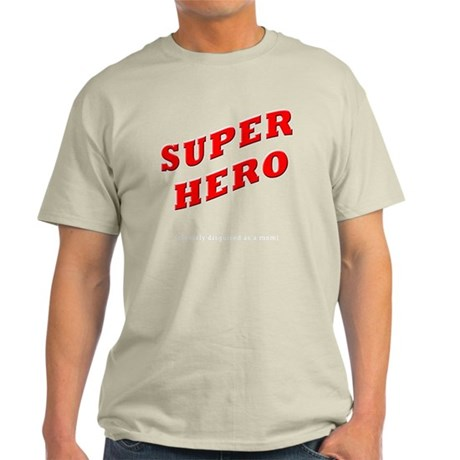 Super Hero Cleverly Disguised as a M Light T-Shirt