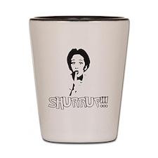 Shurrup!! - Funny Shut Up T-shirt Shot Glass