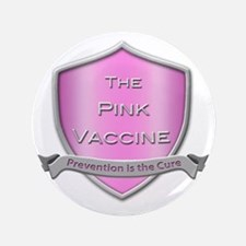 """The Pink Vaccine Shield 3.5"""" Button"""