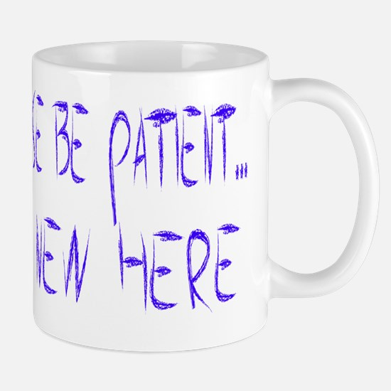 Please be Patient....I am New Here Mug
