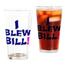 I BLEW BILL! Drinking Glass
