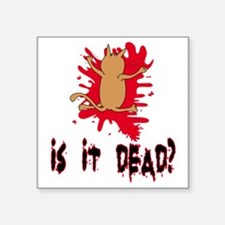 "Is it dead? Square Sticker 3"" x 3"""