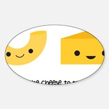You're the cheese to my macaroni Decal