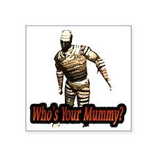 "whosyourmummy Square Sticker 3"" x 3"""