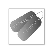 "My Daddy is a Soldier Square Sticker 3"" x 3"""