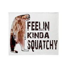 Feelin Kinda Squatchy - Finding Bigf Throw Blanket