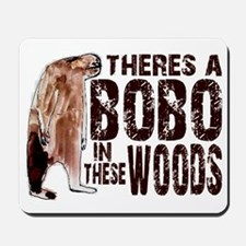 Bobo in These Woods - Finding Bigfoot Mousepad