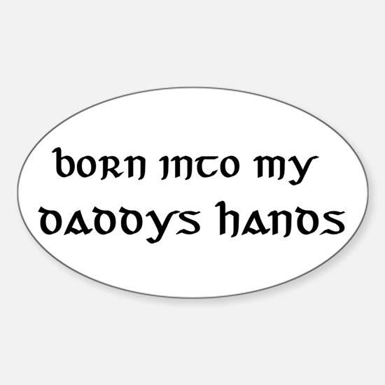 born into my daddys hands Oval Decal