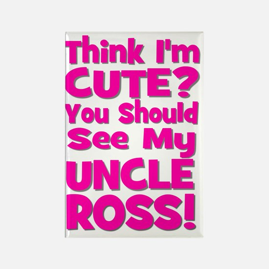 Think Im Cute? Uncle Ross! CUSTOM Rectangle Magnet