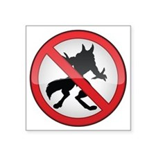 "No Werewolves Square Sticker 3"" x 3"""