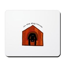 In The Dog House Mousepad