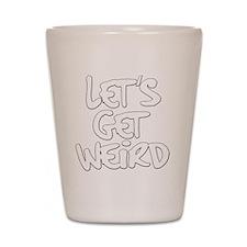 Lets Get Weird Workaholics Shot Glass