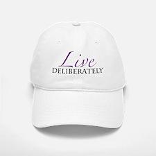 Live Deliberately Baseball Baseball Cap