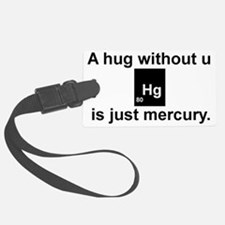 A hug without u is just mercury. Luggage Tag