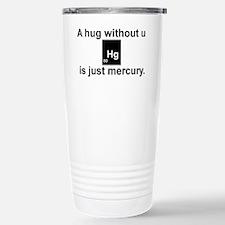 A hug without u is just mercury Travel Mug