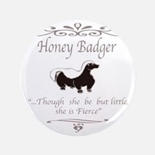 "THOUGH SHE BE BUT LITTLE SHE IS FIERCE 3.5"" Button"