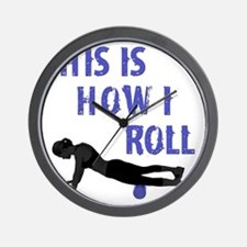 This Is How I Roll! Wall Clock