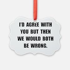 Both Be Wrong Ornament