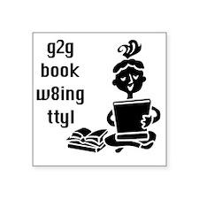 "g2g book w8ing Square Sticker 3"" x 3"""
