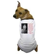 george bernard shaw quote Dog T-Shirt