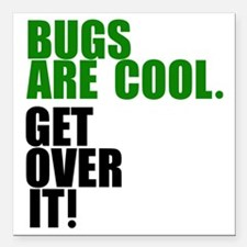 """Bugs are cool. Square Car Magnet 3"""" x 3"""""""