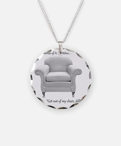 Get out of my chair, dillhol Necklace
