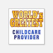 "World's Greatest Childcare  Square Sticker 3"" x 3"""