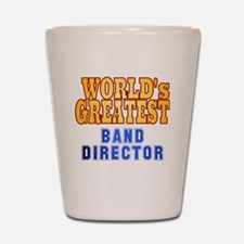 World's Greatest Band Director Shot Glass