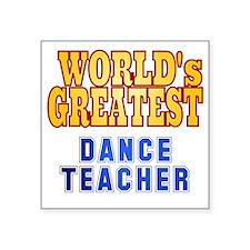 "World's Greatest Dance Teac Square Sticker 3"" x 3"""