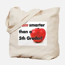 I am smarter than a 5th Grader! Tote Bag