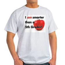 I am smarter than a 5th Grader! T-Shirt
