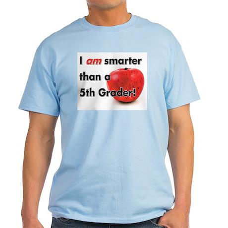 I am smarter than a 5th Grader! Light T-Shirt