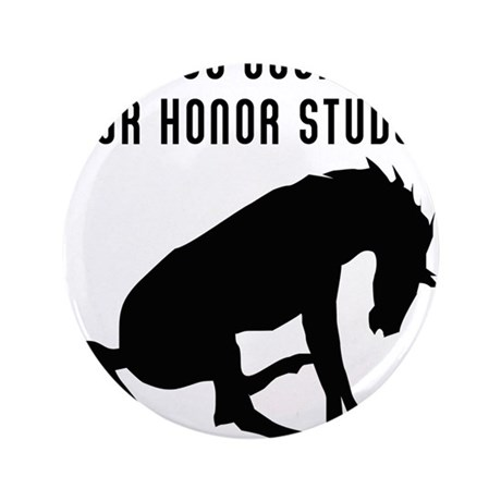 "My Horse Bucked Off Your Honor Student 3.5"" Button"