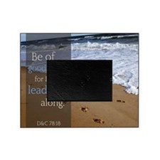 LDS Quotes- Be of good cheer, for I  Picture Frame