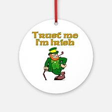 Trust Me I'm Irish Ornament (Round)