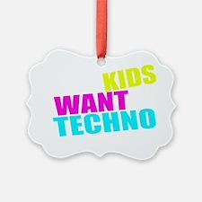 The Kids Want Techno Ornament