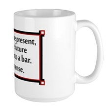The past, present and future walked int Mug