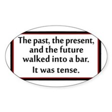 The past, present and future walked Bumper Stickers