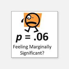 "Feeling Marginally Signific Square Sticker 3"" x 3"""